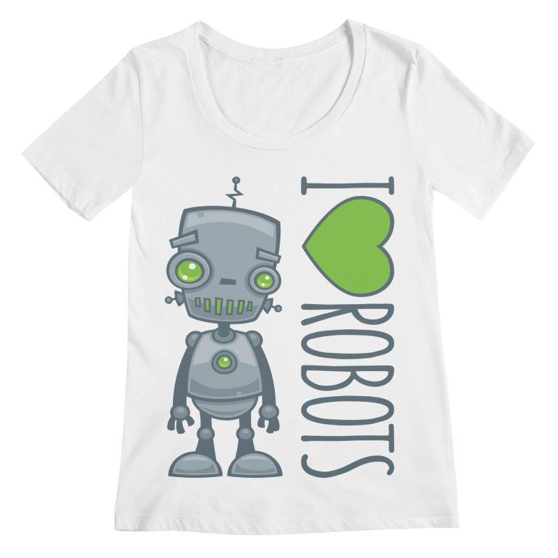 I Love Robots Women's Regular Scoop Neck by Fizzgig's Artist Shop