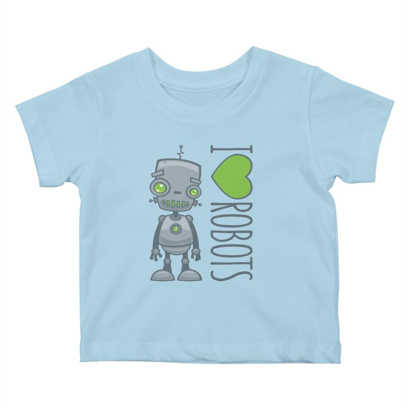 I Love Robots Kids Baby T-Shirt by Fizzgig's Artist Shop