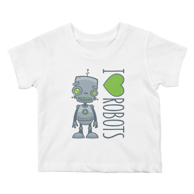 I Love Robots Kids Baby T-Shirt by Fizzgig's Artist Shop