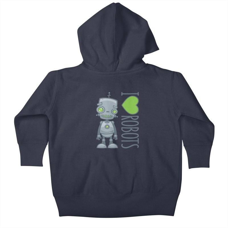 I Love Robots Kids Baby Zip-Up Hoody by Fizzgig's Artist Shop