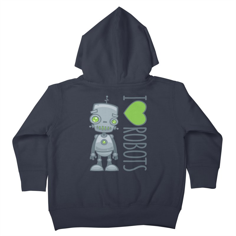 I Love Robots Kids Toddler Zip-Up Hoody by Fizzgig's Artist Shop