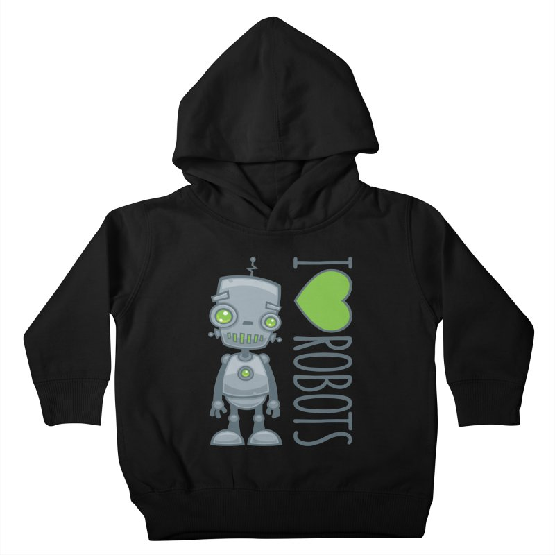 I Love Robots Kids Toddler Pullover Hoody by Fizzgig's Artist Shop