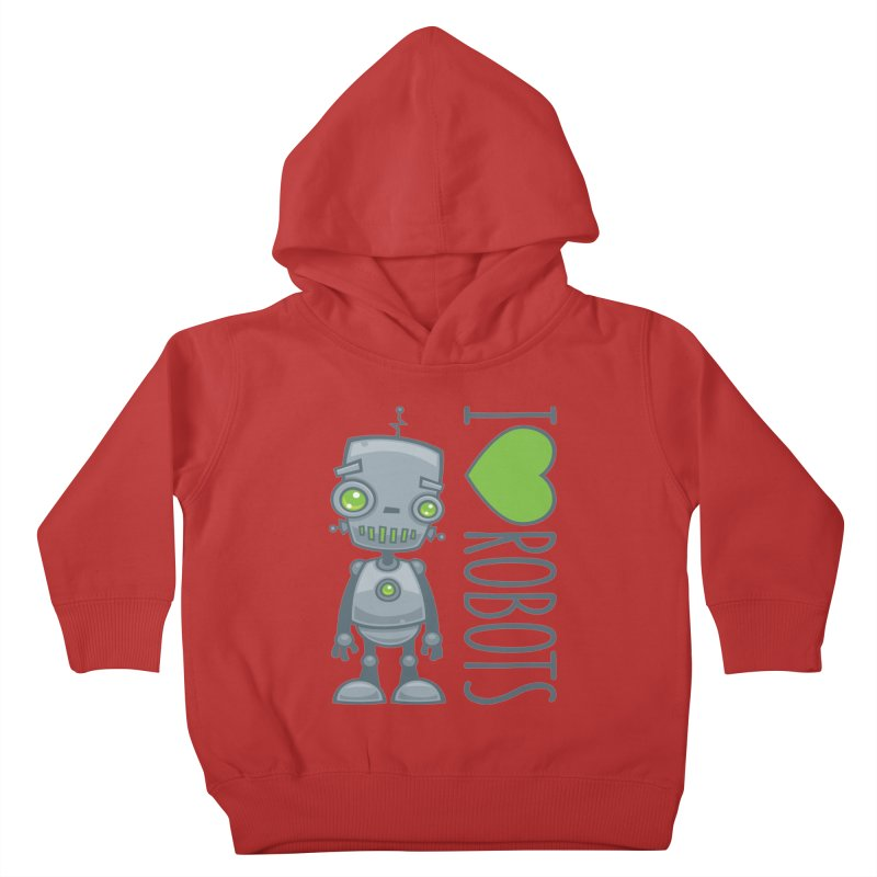 I Love Robots Kids Toddler Pullover Hoody by Fizzgig's Artist Shop