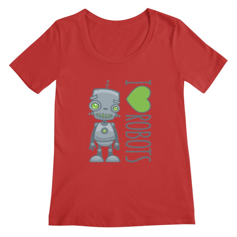 I Love Robots Women's Regular Scoop Neck by Fizzgig's Artist Shop
