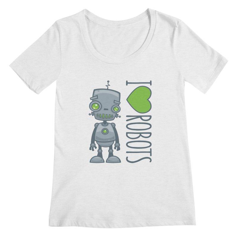 I Love Robots Women's Scoop Neck by Fizzgig's Artist Shop