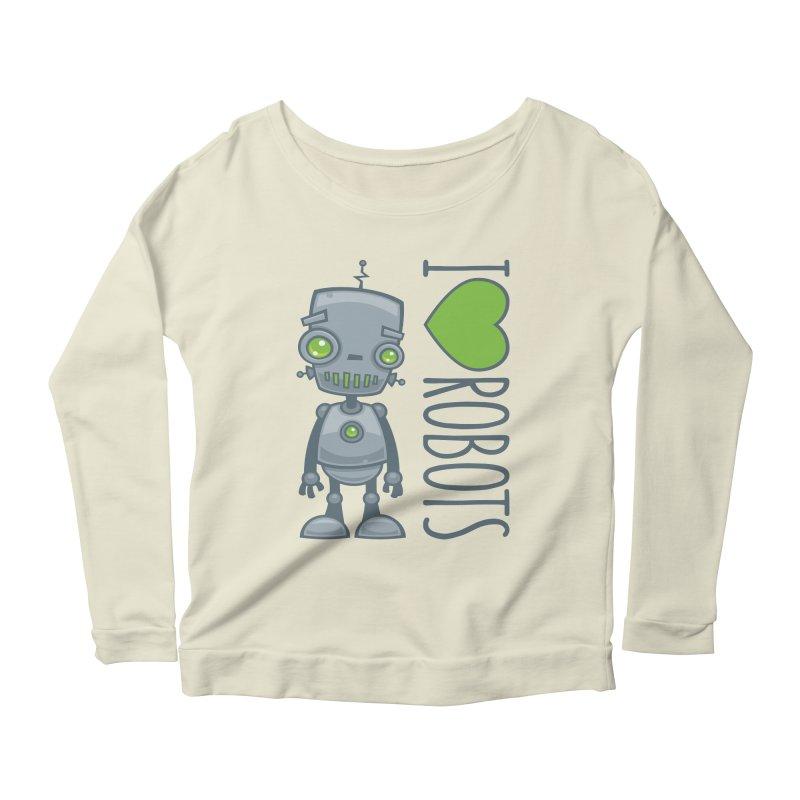 I Love Robots Women's Scoop Neck Longsleeve T-Shirt by Fizzgig's Artist Shop
