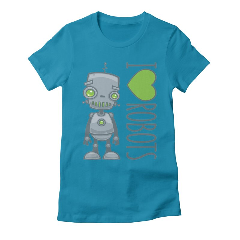 I Love Robots Women's Fitted T-Shirt by Fizzgig's Artist Shop