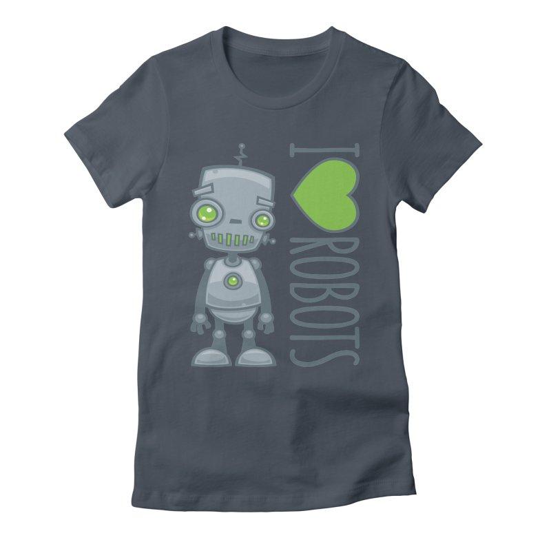 I Love Robots Women's Fitted T-Shirt by Fizzgig's Artist Shop