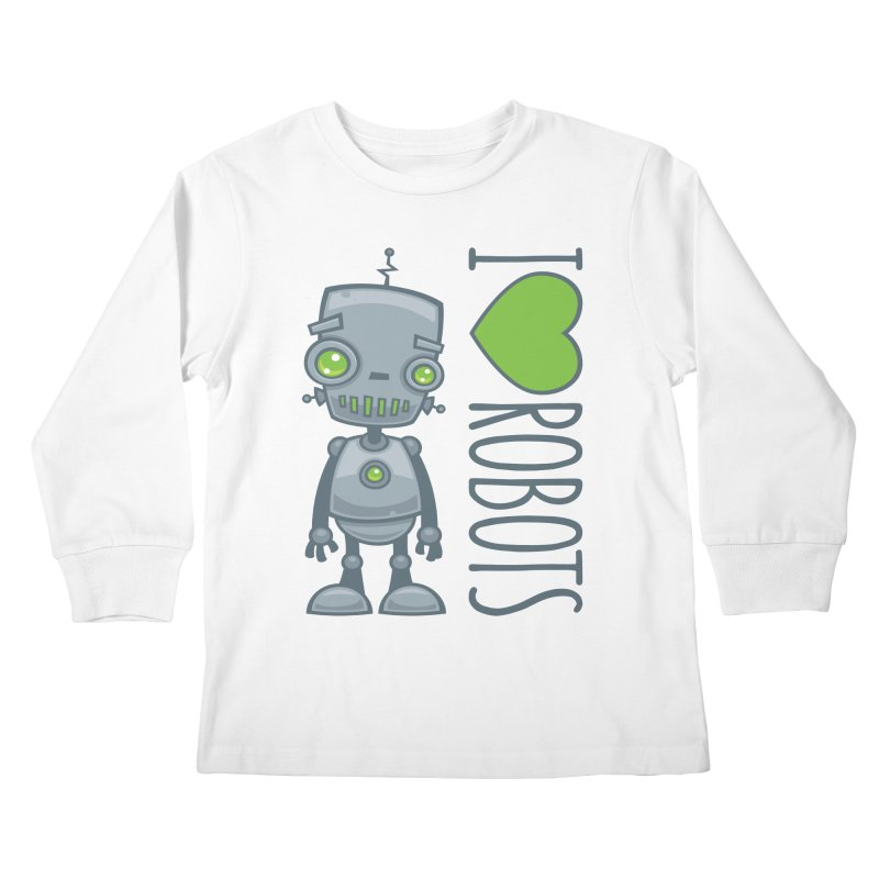I Love Robots Kids Longsleeve T-Shirt by Fizzgig's Artist Shop