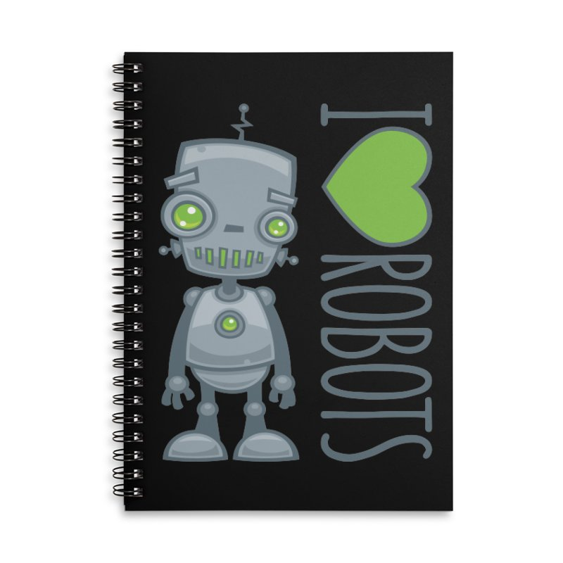 I Love Robots Accessories Lined Spiral Notebook by Fizzgig's Artist Shop