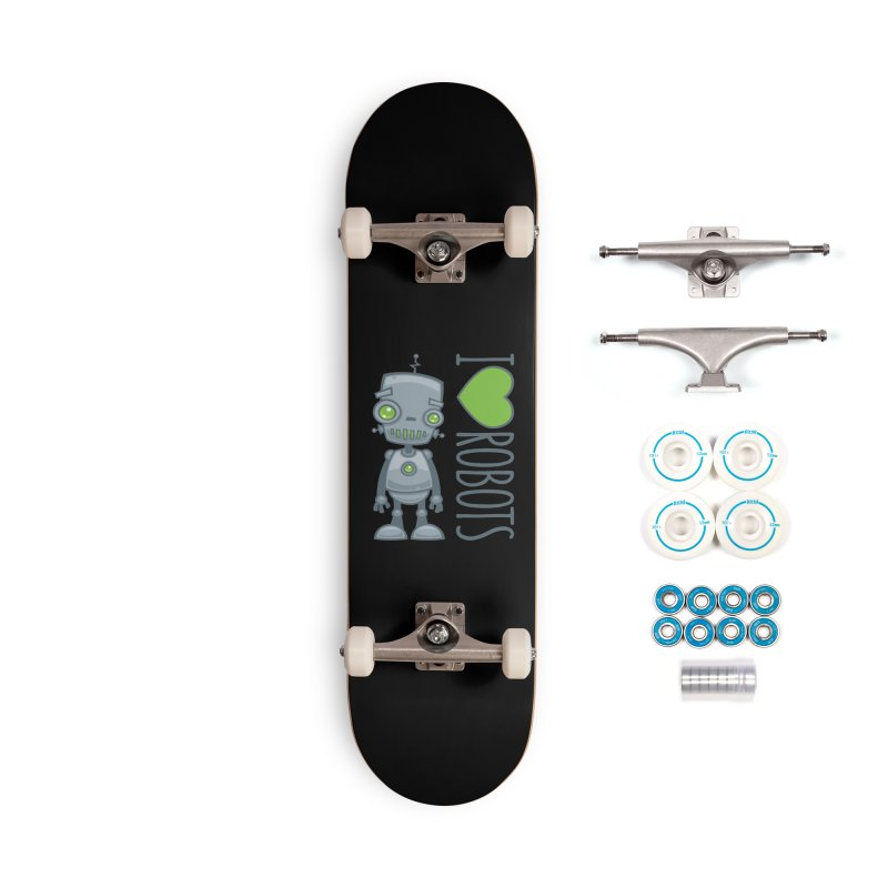 I Love Robots Accessories Complete - Basic Skateboard by Fizzgig's Artist Shop
