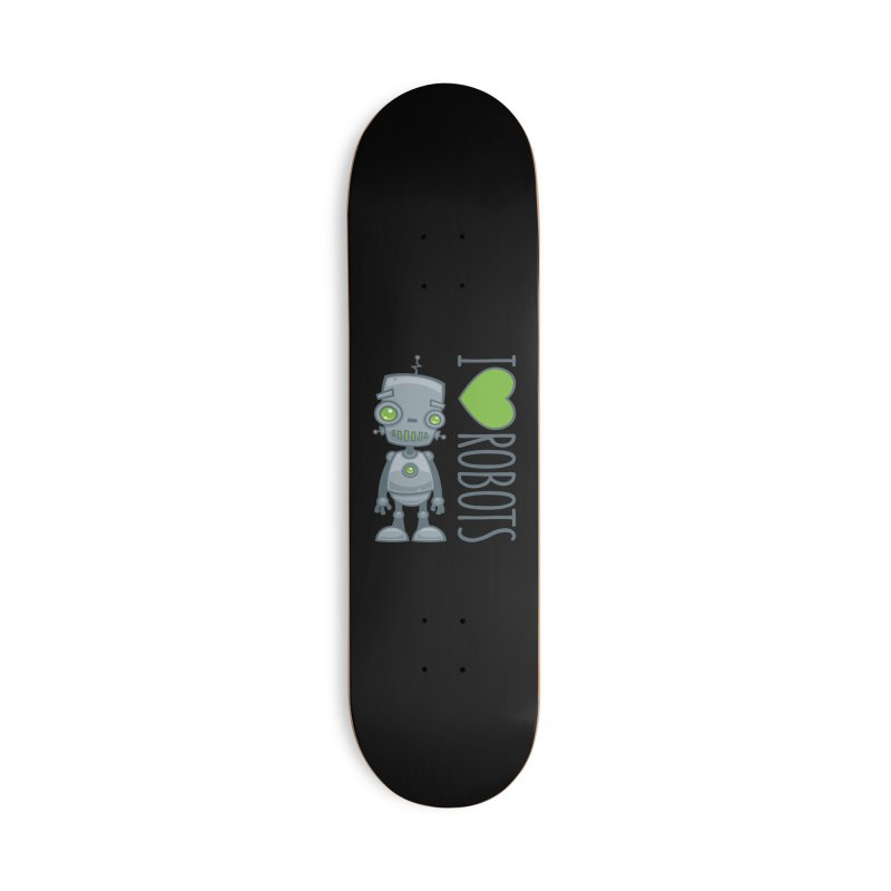 I Love Robots Accessories Deck Only Skateboard by Fizzgig's Artist Shop
