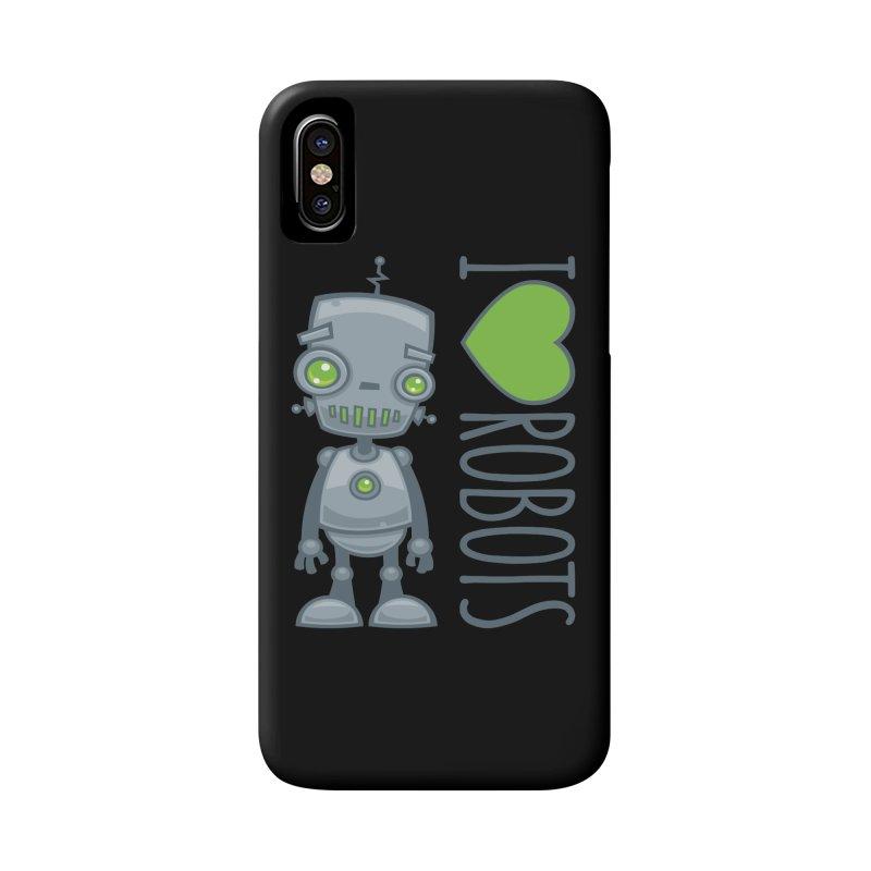 I Love Robots Accessories Phone Case by Fizzgig's Artist Shop