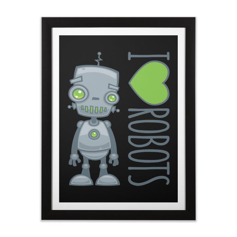 I Love Robots Home Framed Fine Art Print by Fizzgig's Artist Shop