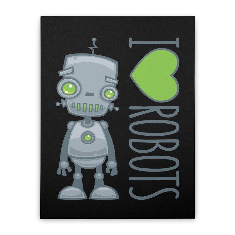 I Love Robots Home Stretched Canvas by Fizzgig's Artist Shop