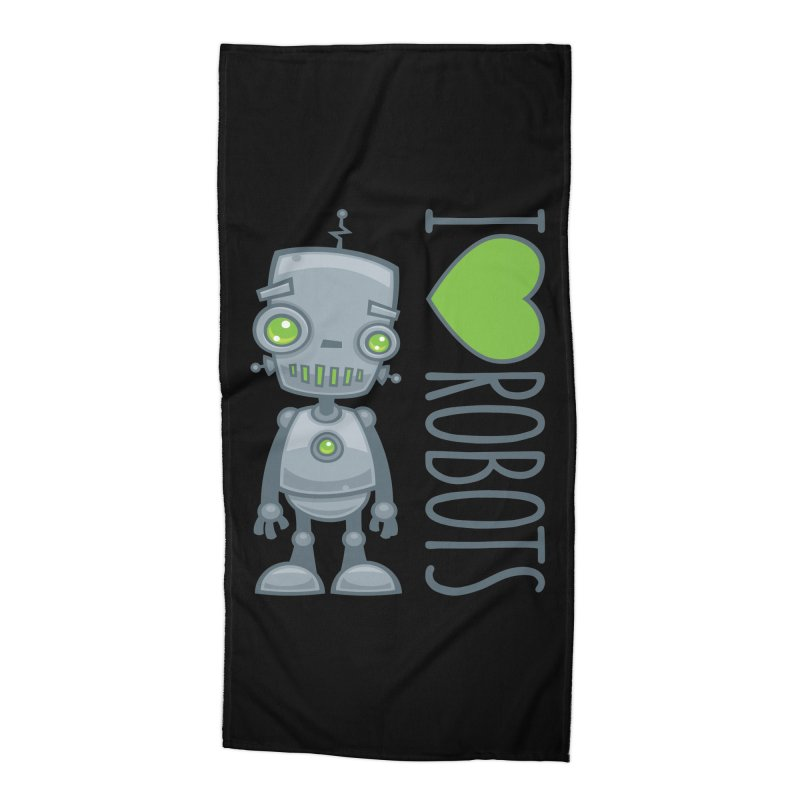 I Love Robots Accessories Beach Towel by Fizzgig's Artist Shop