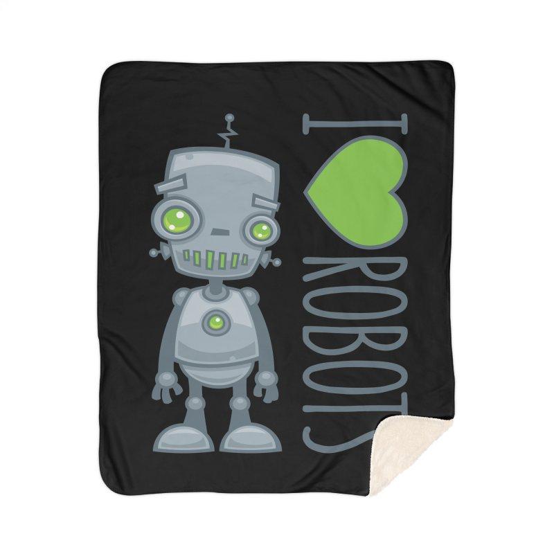 I Love Robots Home Sherpa Blanket Blanket by Fizzgig's Artist Shop