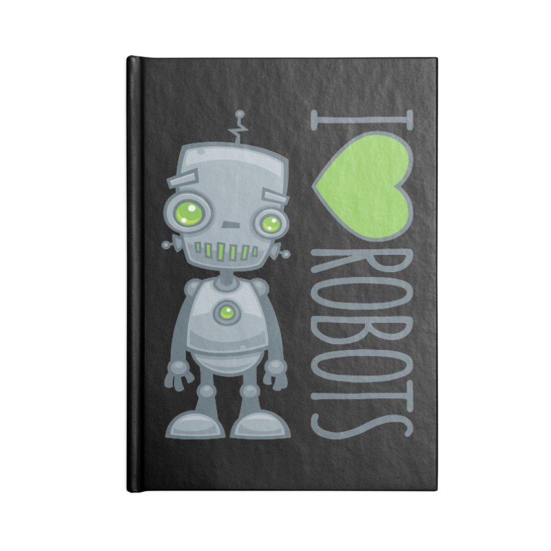 I Love Robots Accessories Lined Journal Notebook by Fizzgig's Artist Shop