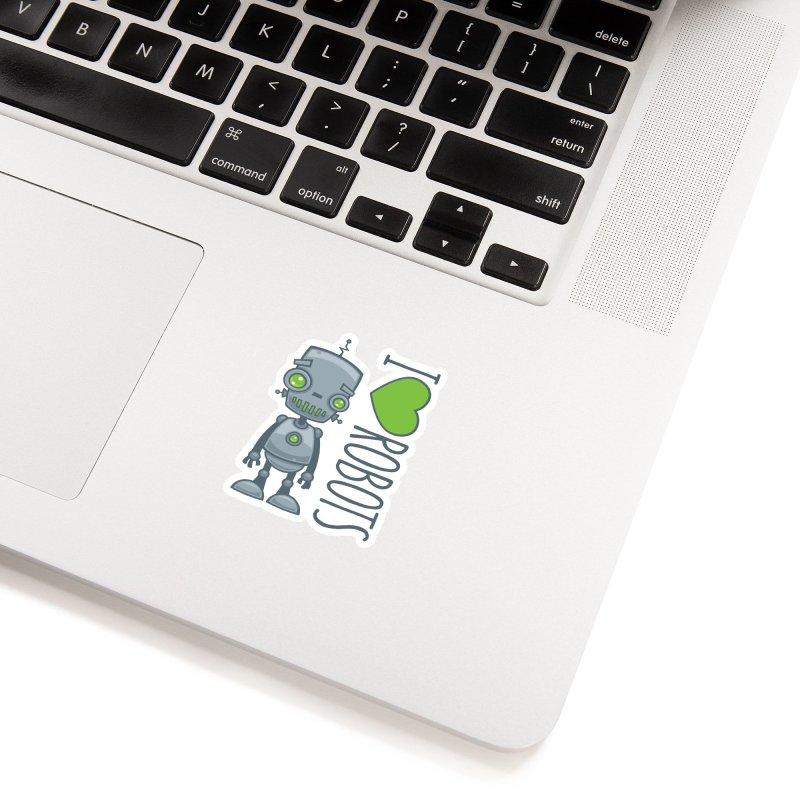 I Love Robots Accessories Sticker by Fizzgig's Artist Shop