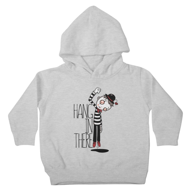 Hang In There Mime Kids Toddler Pullover Hoody by Fizzgig's Artist Shop
