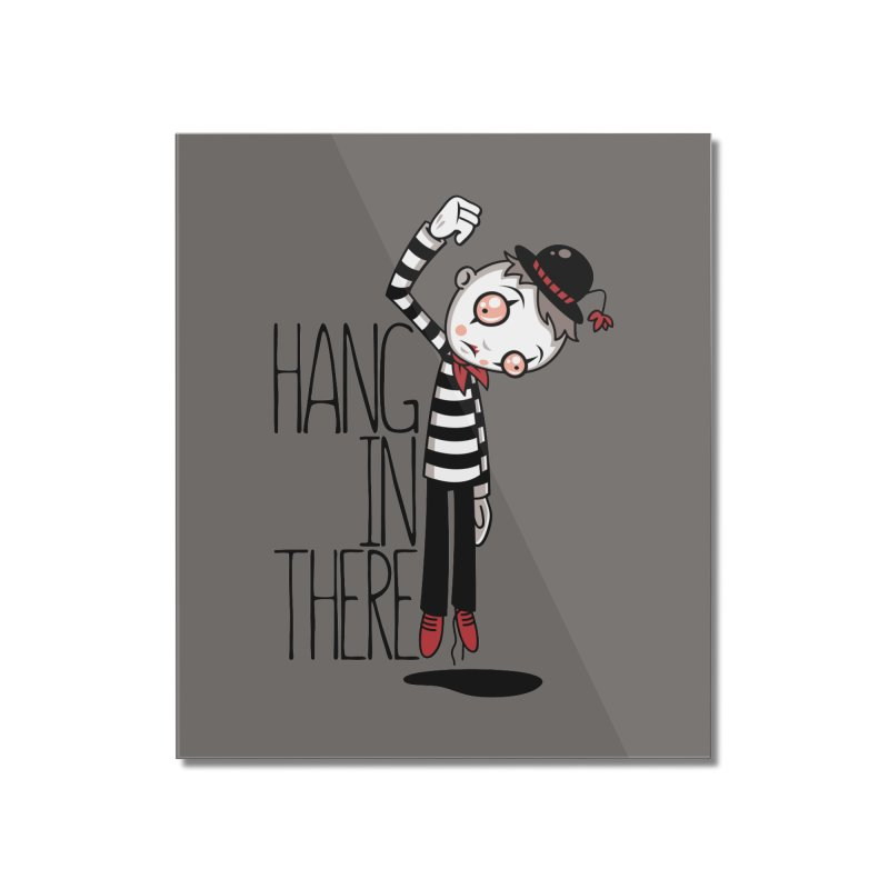 Hang In There Mime Home Mounted Acrylic Print by Fizzgig's Artist Shop