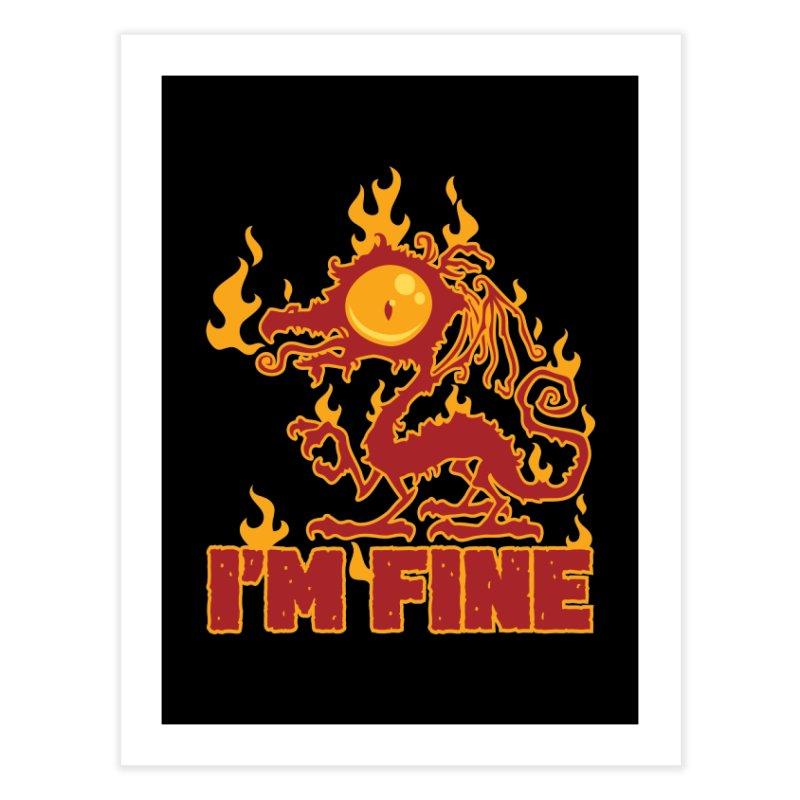 I'm Fine Burning Dragon Home Fine Art Print by Fizzgig's Artist Shop