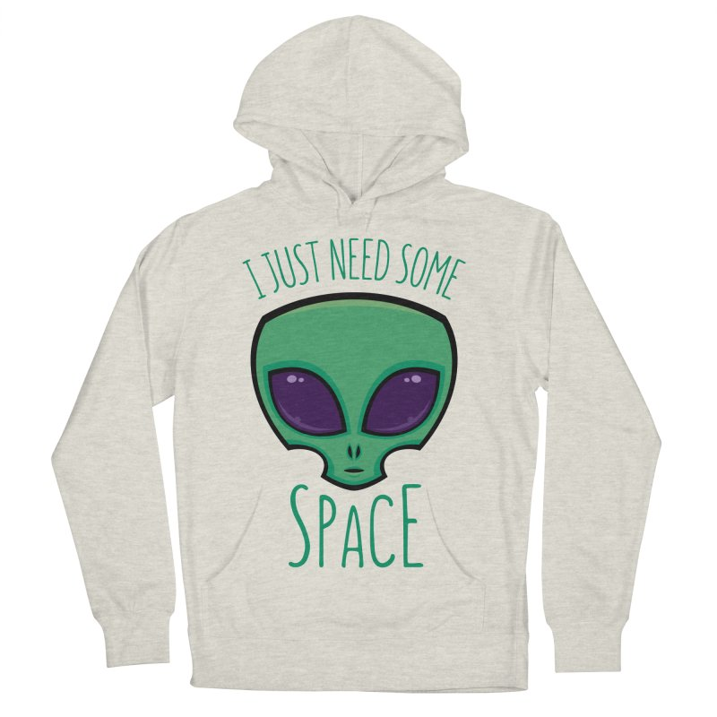 I Just Need Some Space Alien Women's Pullover Hoody by Fizzgig's Artist Shop