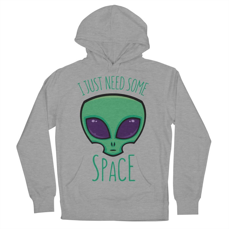 I Just Need Some Space Alien Men's Pullover Hoody by Fizzgig's Artist Shop