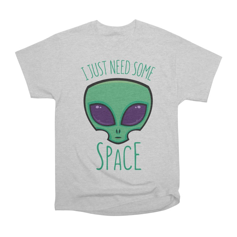 I Just Need Some Space Alien Women's Classic Unisex T-Shirt by Fizzgig's Artist Shop