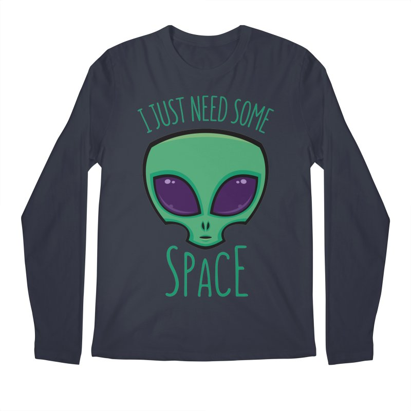 I Just Need Some Space Alien Men's Longsleeve T-Shirt by Fizzgig's Artist Shop