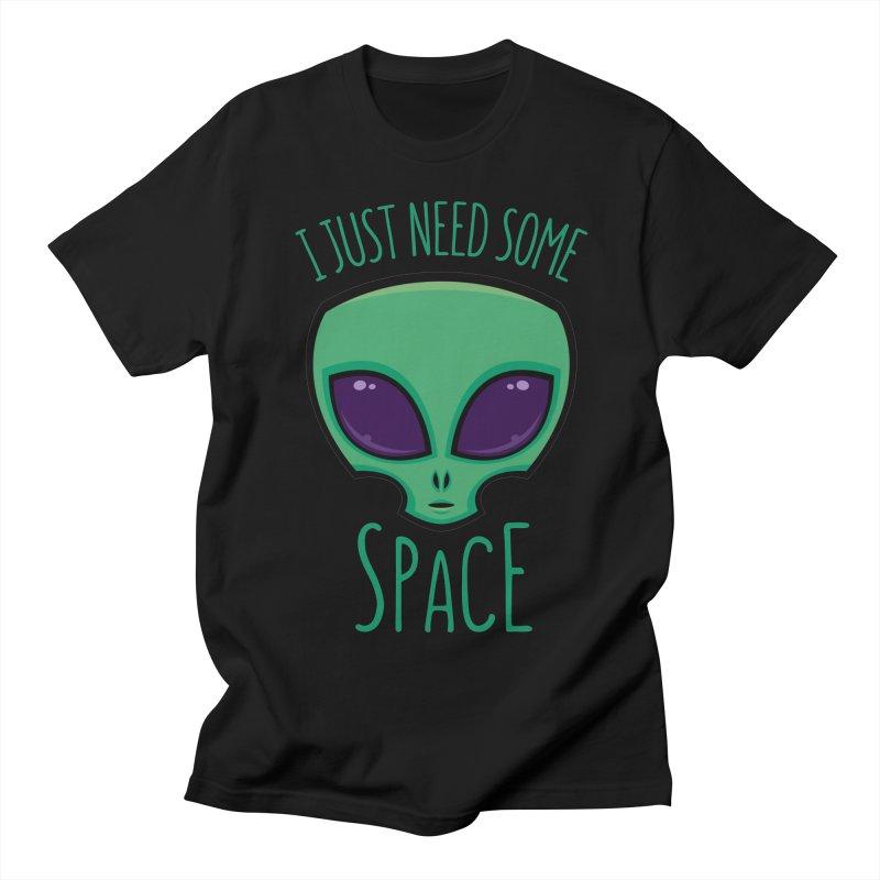 I Just Need Some Space Alien Women's Unisex T-Shirt by Fizzgig's Artist Shop