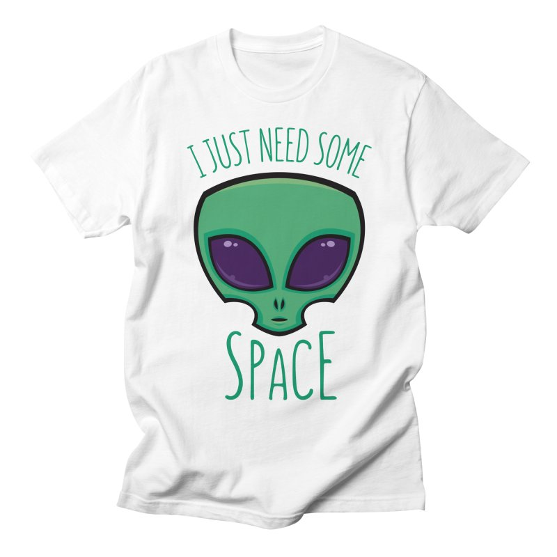 I Just Need Some Space Alien Men's T-Shirt by Fizzgig's Artist Shop