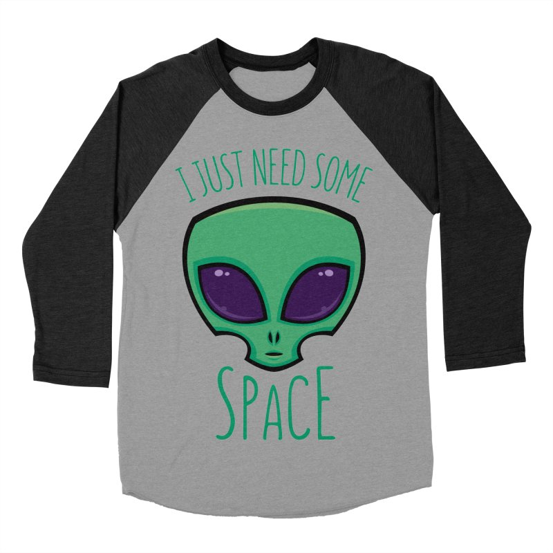 I Just Need Some Space Alien Men's Baseball Triblend T-Shirt by Fizzgig's Artist Shop