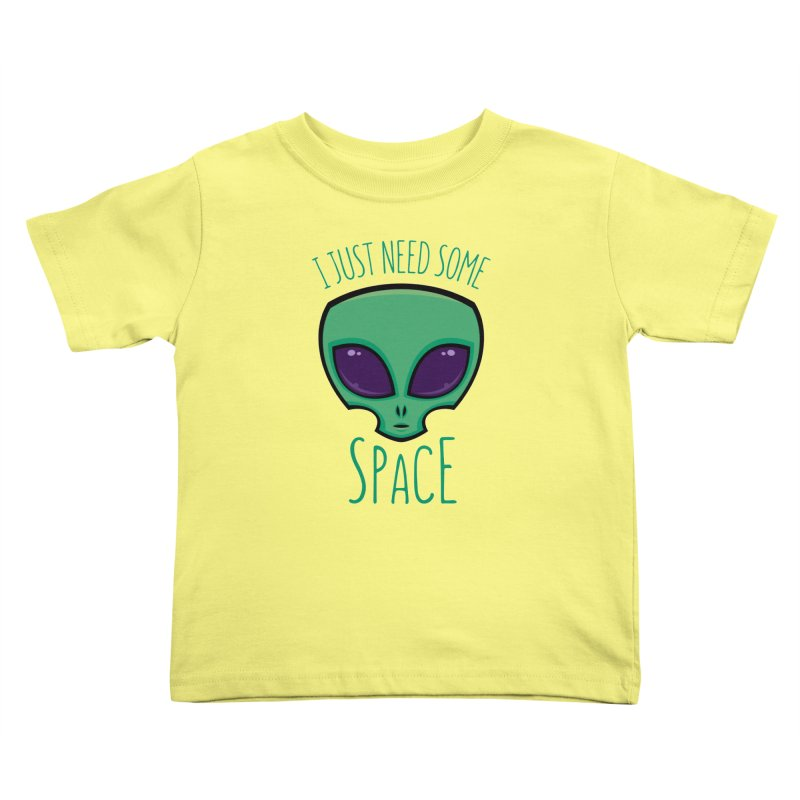 I Just Need Some Space Alien Kids Toddler T-Shirt by Fizzgig's Artist Shop