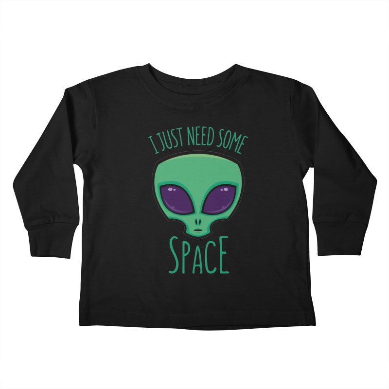 I Just Need Some Space Alien Kids Toddler Longsleeve T-Shirt by Fizzgig's Artist Shop