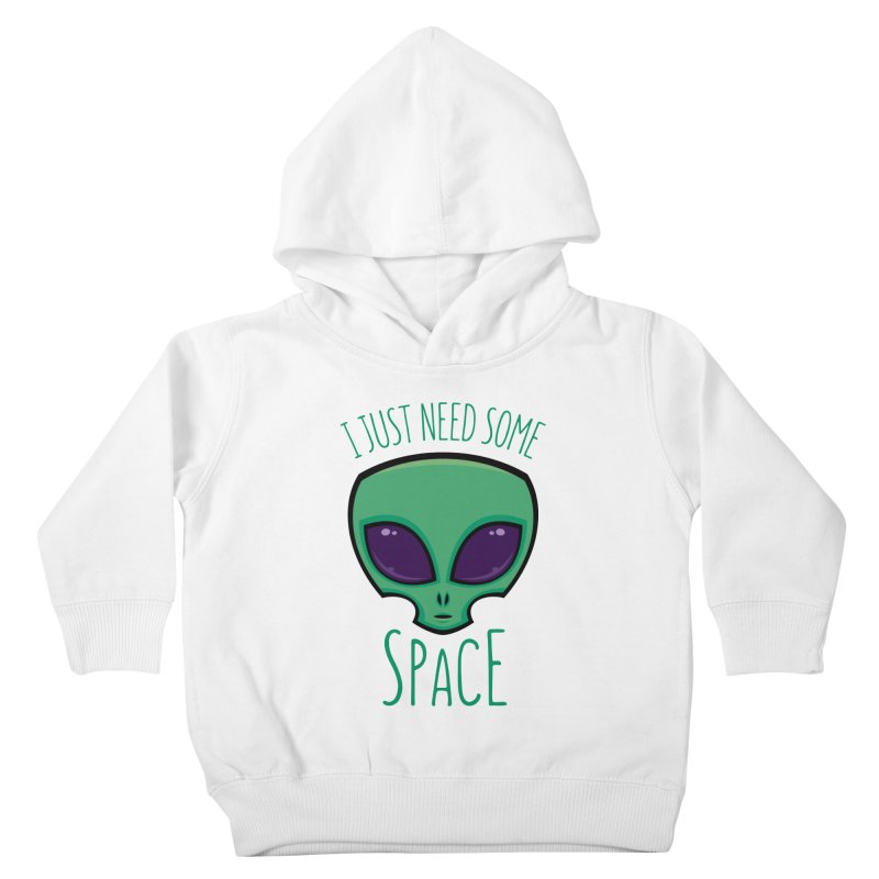 I Just Need Some Space Alien Kids Toddler Pullover Hoody by Fizzgig's Artist Shop