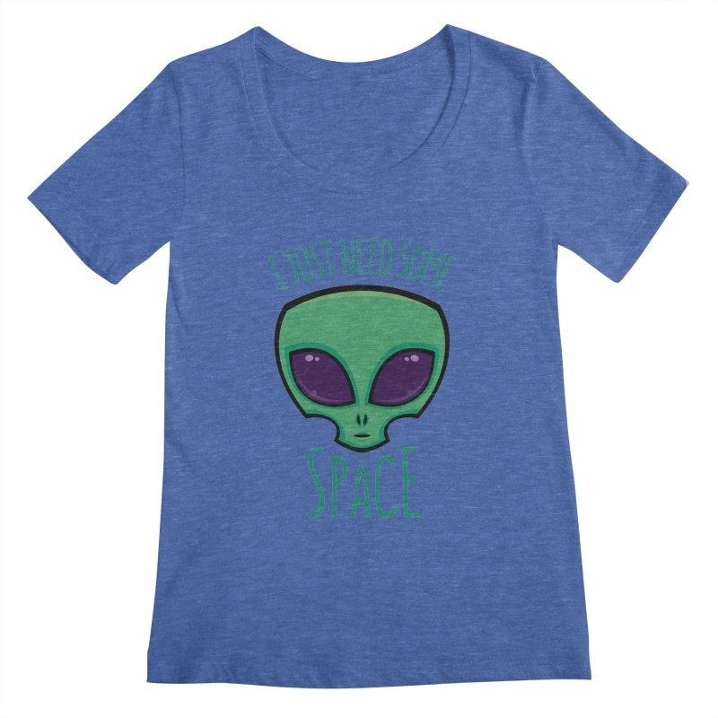 I Just Need Some Space Alien Women's Scoopneck by Fizzgig's Artist Shop