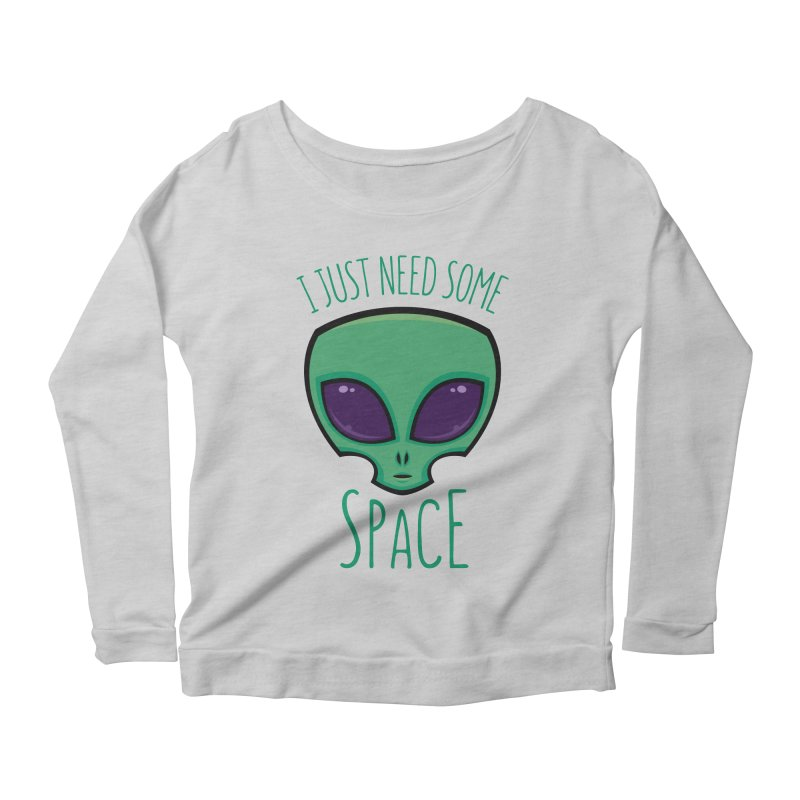 I Just Need Some Space Alien Women's Longsleeve Scoopneck  by Fizzgig's Artist Shop
