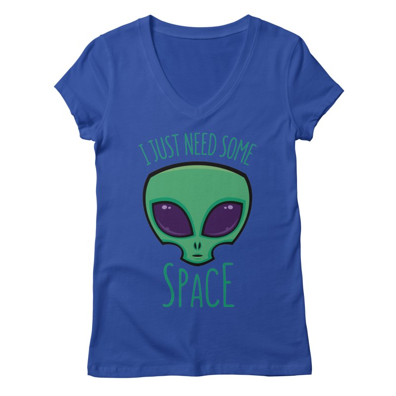 I Just Need Some Space Alien Women's V-Neck by Fizzgig's Artist Shop