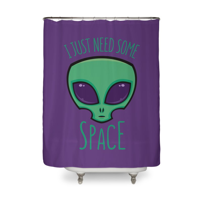 I Just Need Some Space Alien Home Shower Curtain by Fizzgig's Artist Shop