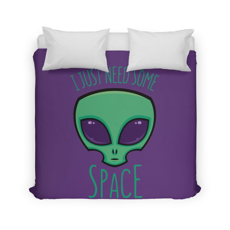 I Just Need Some Space Alien Home Duvet by Fizzgig's Artist Shop