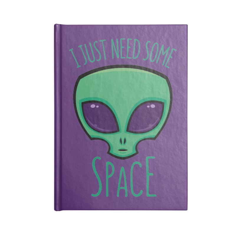 I Just Need Some Space Alien Accessories Notebook by Fizzgig's Artist Shop