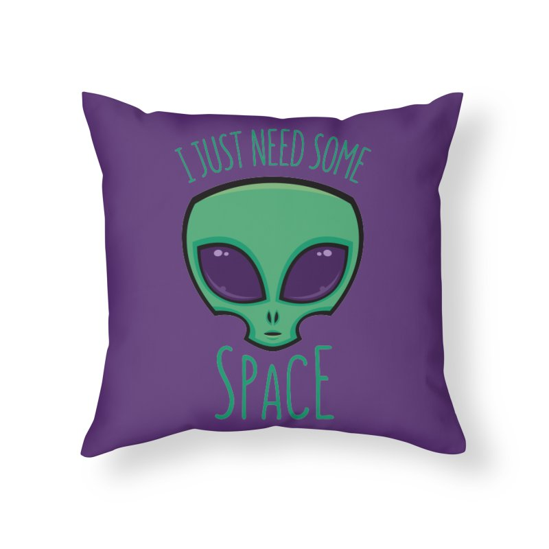 I Just Need Some Space Alien Home Throw Pillow by Fizzgig's Artist Shop