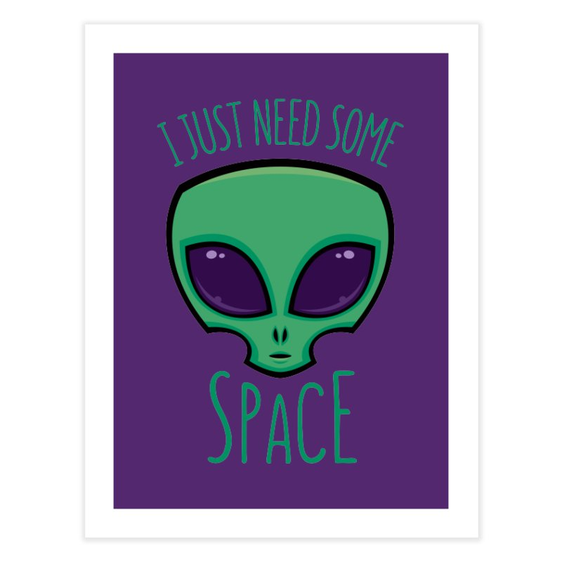 I Just Need Some Space Alien Home Fine Art Print by Fizzgig's Artist Shop