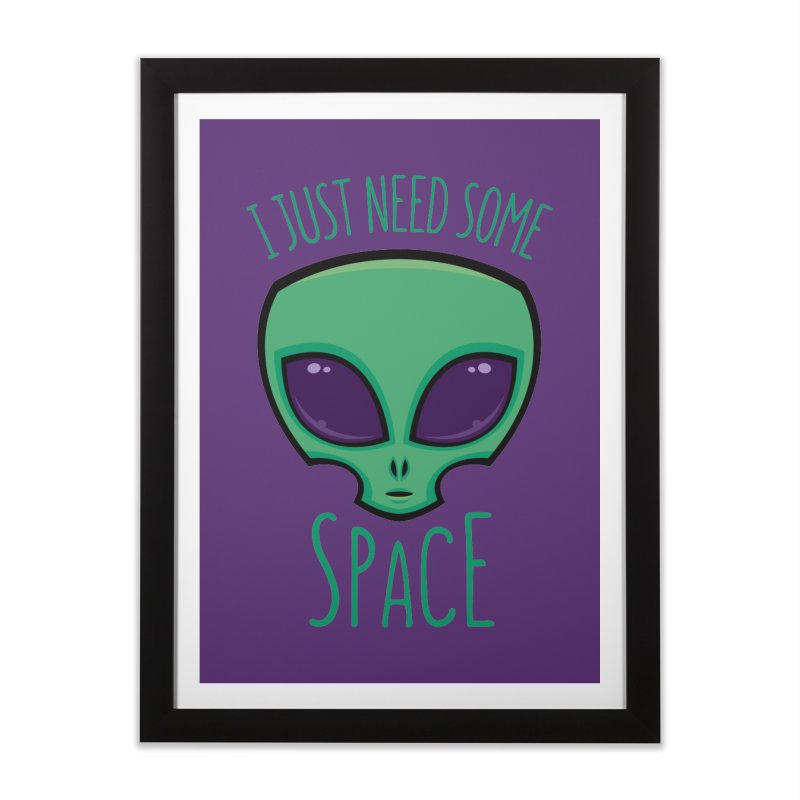 I Just Need Some Space Alien Home Framed Fine Art Print by Fizzgig's Artist Shop