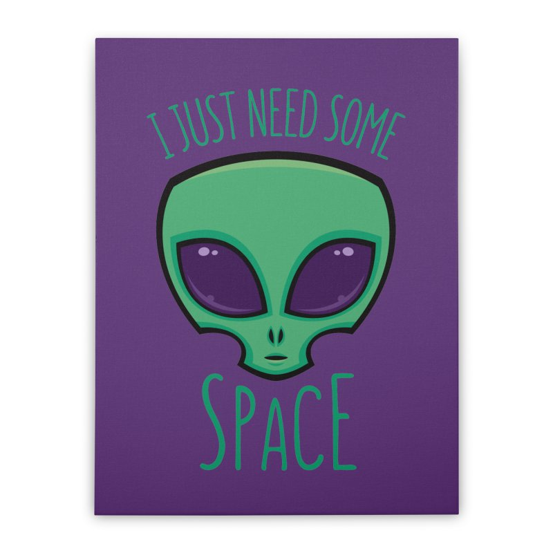 I Just Need Some Space Alien Home Stretched Canvas by Fizzgig's Artist Shop