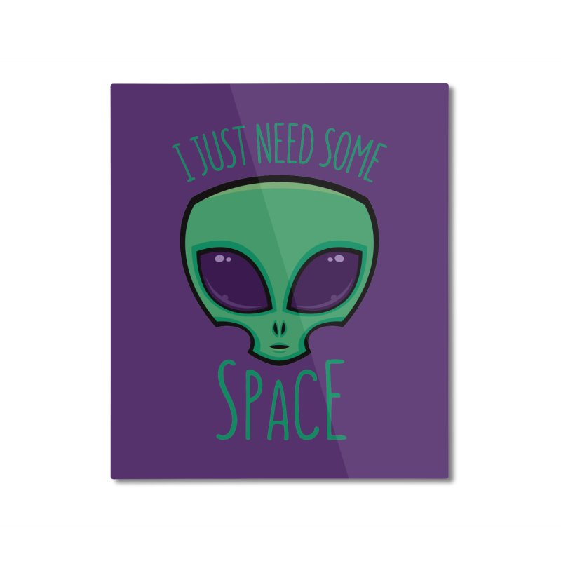 I Just Need Some Space Alien Home Mounted Aluminum Print by Fizzgig's Artist Shop