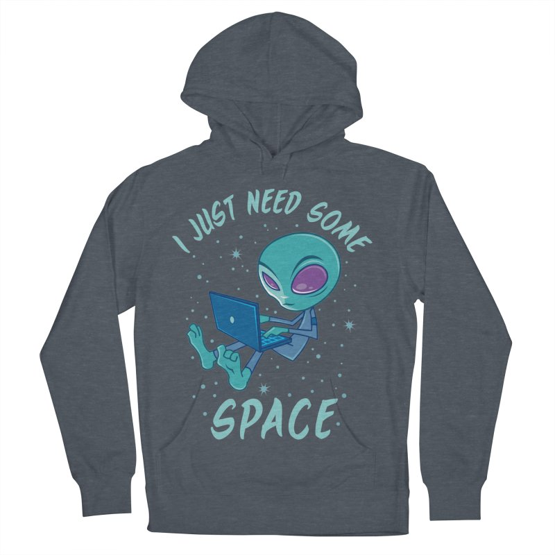I Just Need Some Space Alien with Laptop Women's Pullover Hoody by Fizzgig's Artist Shop