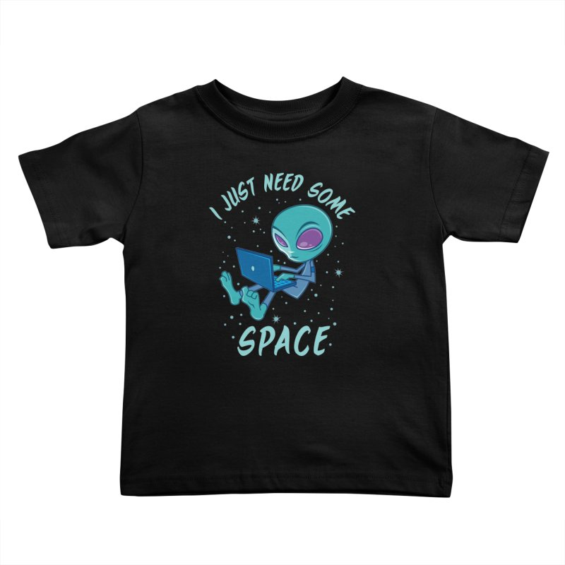 I Just Need Some Space Alien with Laptop Kids Toddler T-Shirt by Fizzgig's Artist Shop