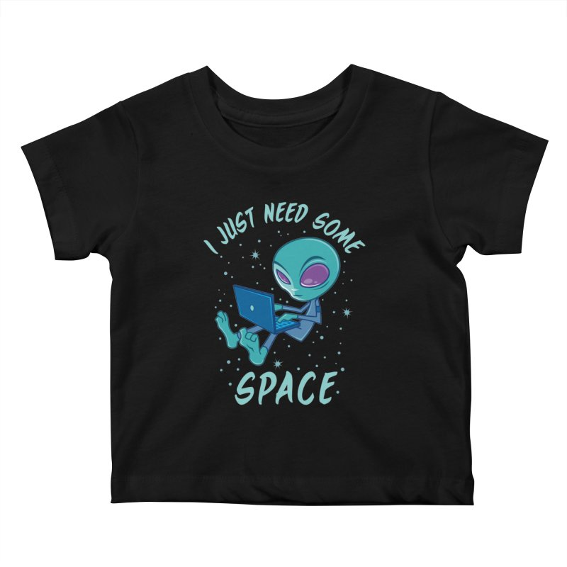 I Just Need Some Space Alien with Laptop Kids Baby T-Shirt by Fizzgig's Artist Shop